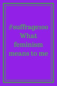 #suffrage100What feminism means to me #vote100 #suffragette100 #votesforwomen #feminist #feminism